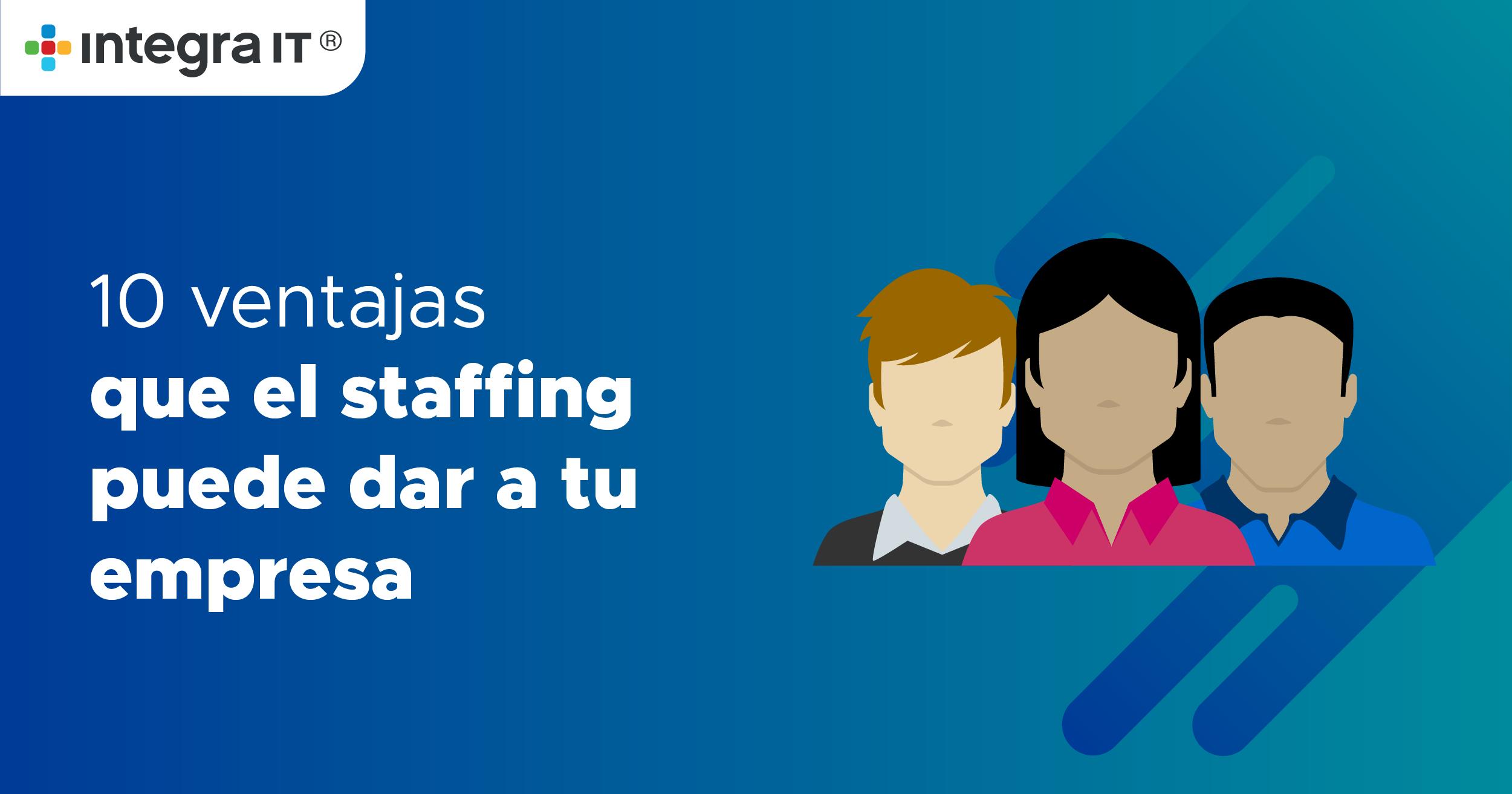 10 Ventajas que el staffing puede dar a tu empresa